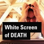 Frustrations in Blogging: White Screen of Death
