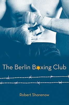 Berlin Boxing Club Book Review: Berlin Boxing Club by Robert Sharenow